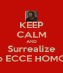 KEEP CALM AND Surrealize o ECCE HOMO - Personalised Poster A4 size