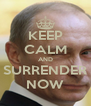 KEEP CALM AND SURRENDER NOW - Personalised Poster A4 size