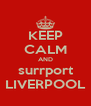 KEEP CALM AND surrport LIVERPOOL - Personalised Poster A4 size