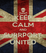 KEEP CALM AND SURRPORT UNITED - Personalised Poster A4 size