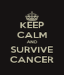 KEEP CALM AND SURVIVE CANCER - Personalised Poster A4 size