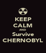 KEEP CALM AND Survive CHERNOBYL - Personalised Poster A4 size