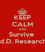 KEEP CALM AND Survive  Ed.D. Research  - Personalised Poster A4 size