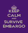 KEEP CALM AND SURVIVE  EMBARGO - Personalised Poster A4 size