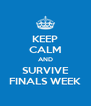 KEEP CALM AND SURVIVE FINALS WEEK - Personalised Poster A4 size