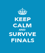 KEEP CALM AND SURVIVE FINALS - Personalised Poster A4 size