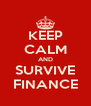 KEEP CALM AND SURVIVE FINANCE - Personalised Poster A4 size