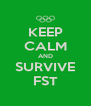 KEEP CALM AND SURVIVE FST - Personalised Poster A4 size