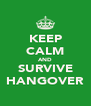 KEEP CALM AND SURVIVE HANGOVER - Personalised Poster A4 size
