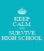 KEEP CALM AND SURVIVE HIGH SCHOOL - Personalised Poster A4 size