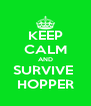 KEEP CALM AND SURVIVE  HOPPER - Personalised Poster A4 size