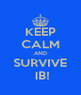 KEEP CALM AND SURVIVE  IB! - Personalised Poster A4 size