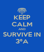 KEEP CALM AND SURVIVE IN 3ºA - Personalised Poster A4 size