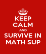 KEEP CALM AND SURVIVE IN MATH SUP - Personalised Poster A4 size
