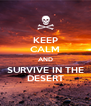 KEEP CALM AND SURVIVE IN THE DESERT - Personalised Poster A4 size