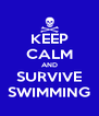 KEEP CALM AND SURVIVE SWIMMING - Personalised Poster A4 size