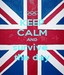KEEP CALM AND survive  the day - Personalised Poster A4 size