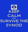 KEEP CALM AND SURVIVE THE SYNOD - Personalised Poster A4 size