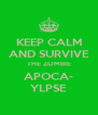 KEEP CALM AND SURVIVE THE ZOMBIE APOCA- YLPSE - Personalised Poster A4 size