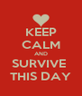 KEEP CALM AND SURVIVE  THIS DAY - Personalised Poster A4 size