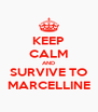 KEEP CALM AND SURVIVE TO MARCELLINE - Personalised Poster A4 size