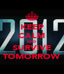 KEEP CALM AND SURVIVE TOMORROW - Personalised Poster A4 size