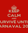 KEEP CALM AND SURVIVE UNTIL CARNAVAL 2013 - Personalised Poster A4 size