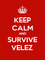 KEEP CALM AND SURVIVE VELEZ - Personalised Poster A4 size
