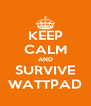 KEEP CALM AND SURVIVE WATTPAD - Personalised Poster A4 size