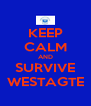 KEEP CALM AND SURVIVE WESTAGTE - Personalised Poster A4 size