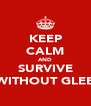 KEEP CALM AND SURVIVE WITHOUT GLEE - Personalised Poster A4 size