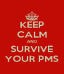 KEEP CALM AND SURVIVE YOUR PMS - Personalised Poster A4 size