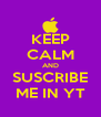 KEEP CALM AND SUSCRIBE ME IN YT - Personalised Poster A4 size