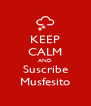 KEEP CALM AND Suscribe Musfesito - Personalised Poster A4 size