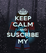 KEEP CALM AND SUSCRIBE MY - Personalised Poster A4 size