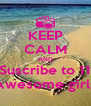 KEEP CALM AND Suscribe to 11 Awesome girls - Personalised Poster A4 size