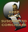 KEEP CALM AND SUSCRIBE TO CORICHIARE - Personalised Poster A4 size