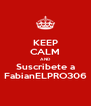 KEEP CALM AND Suscribete a FabianELPRO306 - Personalised Poster A4 size