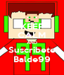 KEEP CALM AND Suscribete Balde99 - Personalised Poster A4 size
