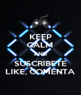 KEEP CALM AND SUSCRIBETE LIKE, COMENTA - Personalised Poster A4 size