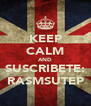 KEEP CALM AND SUSCRIBETE: RASMSUTEP - Personalised Poster A4 size