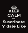 KEEP CALM AND Suscribete Y dale Like - Personalised Poster A4 size