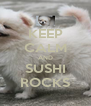 KEEP CALM AND SUSHI ROCKS - Personalised Poster A4 size