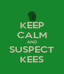 KEEP CALM AND SUSPECT KEES - Personalised Poster A4 size