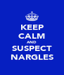 KEEP CALM AND SUSPECT NARGLES - Personalised Poster A4 size