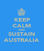 KEEP CALM AND SUSTAIN AUSTRALIA - Personalised Poster A4 size