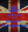 KEEP CALM AND sustain- dont give up - Personalised Poster A4 size