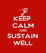 KEEP  CALM AND SUSTAIN WELL - Personalised Poster A4 size