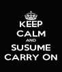 KEEP CALM AND SUSUME CARRY ON - Personalised Poster A4 size