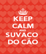 KEEP CALM AND SUVACO  DO CÃO - Personalised Poster A4 size